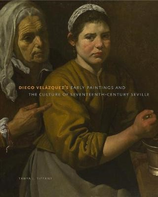 Diego Velazquez's Early Paintings and the Culture of Seventeenth-Century Seville -