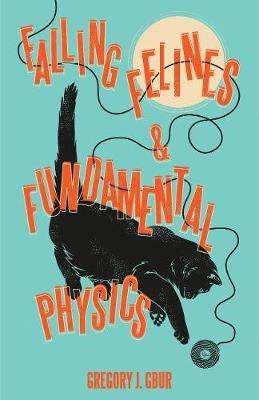 Falling Felines and Fundamental Physics -