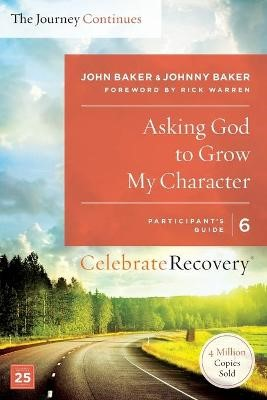Asking God to Grow My Character: The Journey Continues, Participant's Guide 6 -