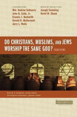 Do Christians, Muslims, and Jews Worship the Same God?: Four Views -