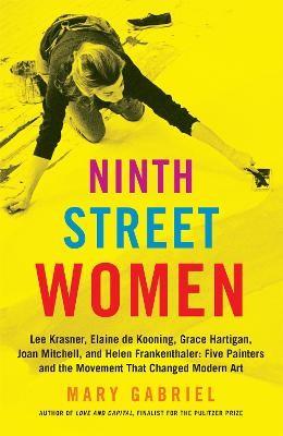 Ninth Street Women: Lee Krasner, Elaine de Kooning, Grace Hartigan, Joan Mitchell, and Helen Frankenthaler -