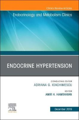Endocrine Hypertension,An Issue of Endocrinology and Metabolism Clinics -