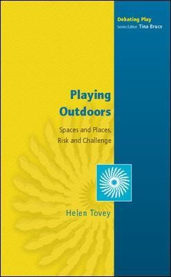 Playing Outdoors: Spaces and Places, Risk and Challenge -