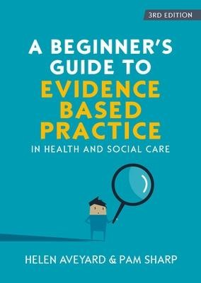 A Beginner's Guide to Evidence-Based Practice in Health and Social Care -