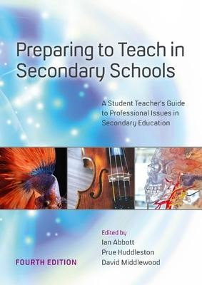 Preparing to Teach in Secondary Schools: A Student Teacher's Guide to Professional Issues in Secondary Education -