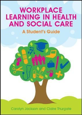 Workplace Learning in Health and Social Care: A Student's Guide - pr_70974