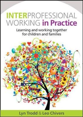 Interprofessional Working in Practice: Learning and Working Together for Children and Families -