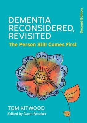 Dementia Reconsidered Revisited: The person still comes first -