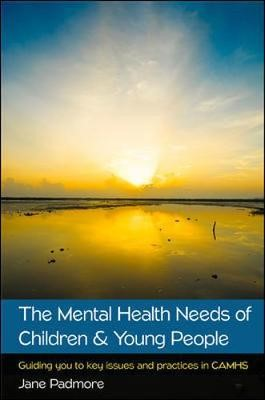 The Mental Health Needs of Children & Young People: Guiding you to key issues and practices in CAMHS -