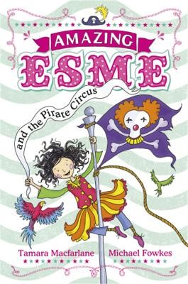 Amazing Esme and the Pirate Circus -