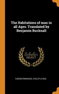 The Habitations of Man in All Ages. Translated by Benjamin Bucknall -