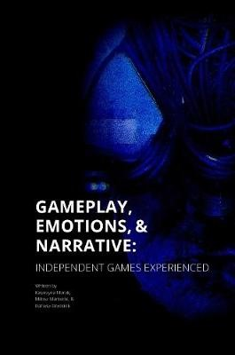 Gameplay, Emotions and Narrative: Independent Games Experienced -