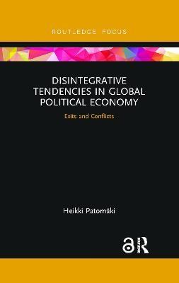 Disintegrative Tendencies in Global Political Economy -