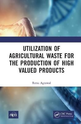 Utilization of Agricultural Waste for the Production of High Valued Products - pr_1761638