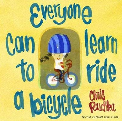 Everyone Can Learn to Ride a Bicycle -