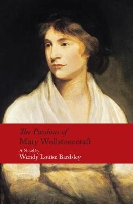The Passions of Mary Wollstonecraft -