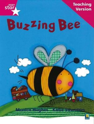 Rigby Star Phonic Guided Reading Pink Level: Buzzing Bee Teaching Version -