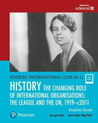 Pearson Edexcel International GCSE (9-1) History: The Changing Role of International Organisations: the League and the UN, 1919-2011 Student Book -