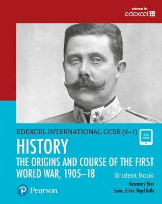 Pearson Edexcel International GCSE (9-1) History: The Origins and Course of the First World War, 1905-18 Student Book -