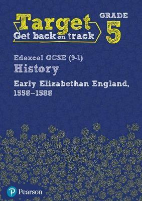 Target Grade 5 Edexcel GCSE (9-1) History Early Elizabethan England, 1558-1588 Workbook -