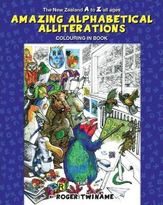 The New Zealand A to Z All Ages Amazing Alphabetical Alliterations Colouring in Book -
