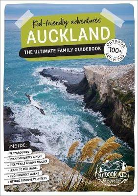 Outdoor Kid   Kid-friendly Adventures Auckland: 100+ Adventures   The Ultimate Family Guidebook (Revised): 2020 -