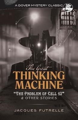 """The Great Thinking Machine: """"The Problem of Cell 13"""" and Other Stories -"""