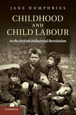 Childhood and Child Labour in the British Industrial Revolution -