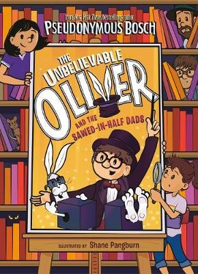 The Unbelievable Oliver and the Sawed-in-Half Dads -