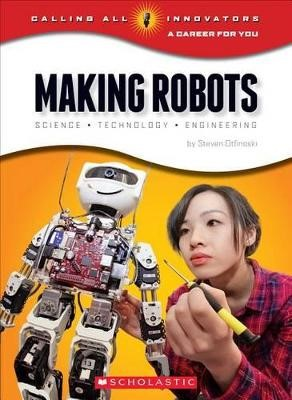 Making Robots: Science, Technology, and Engineering (Calling All Innovators: Career for You) - pr_244467