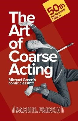 Art of Coarse Acting, or, How to Wreck an Amateur Dramatic Society, Th -