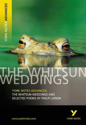 The Whitsun Weddings and Selected Poems: York Notes Advanced -