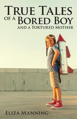 True Tales of a Bored Boy and a Tortured Mother -