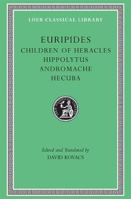 Children of Heracles. Hippolytus. Andromache. Hecuba -