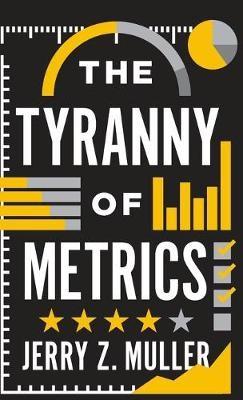 The Tyranny of Metrics -