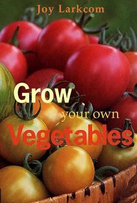 Grow Your Own Vegetables -