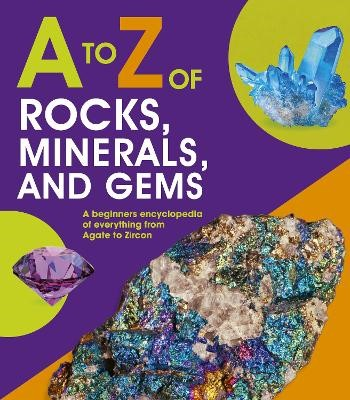 A to Z of Rocks, Minerals and Gems -