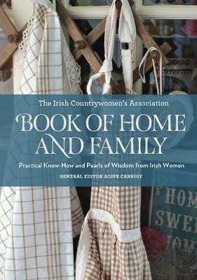 The Irish Countrywomen's Association Book of Home and Family -