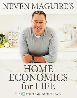 Neven Maguire's Home Economics for Life -