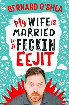 My Wife is Married to a Feckin' Eejit -