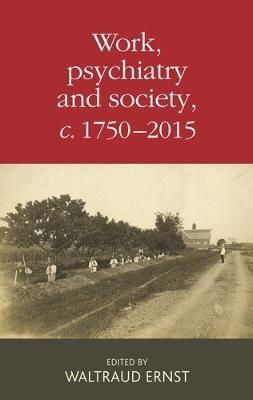 Work, Psychiatry and Society, c. 1750-2015 - pr_95268