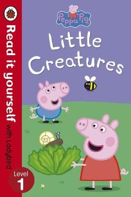 Peppa Pig: Little Creatures - Read it yourself with Ladybird -