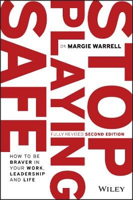 Stop Playing Safe: How to be braver in your work, leadership and life -