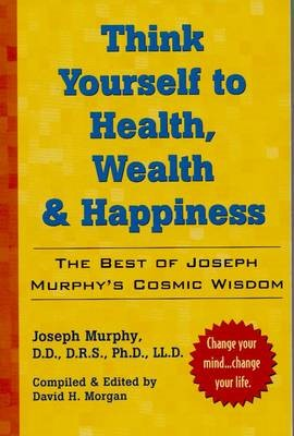 Think Yourself to Health, Wealth and Happiness -