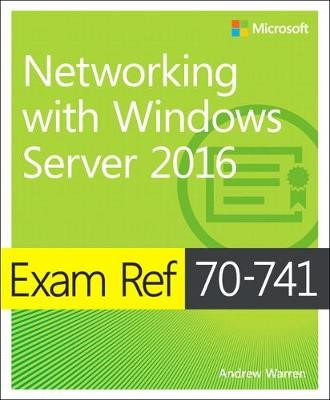Exam Ref 70-741 Networking with Windows Server 2016 -