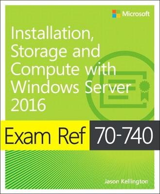 Exam Ref 70-740 Installation, Storage and Compute with Windows Server 2016 -