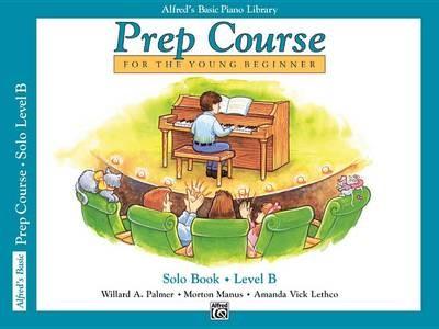 Alfred'S Basic Piano Library Prep Course Solo B -