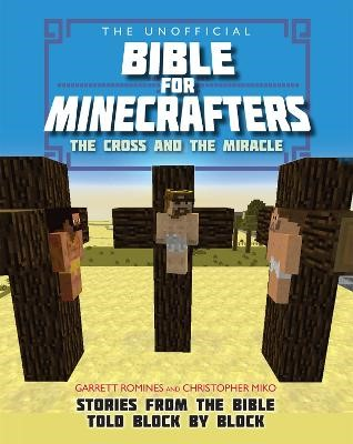 The Unofficial Bible for Minecrafters: The Cross and Miracle -