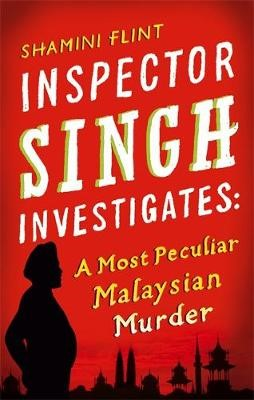 Inspector Singh Investigates: A Most Peculiar Malaysian Murder -