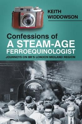 Confessions of A Steam-Age Ferroequinologist -